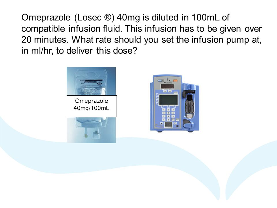 Omeprazole 40mg/100mL Omeprazole (Losec ®) 40mg is diluted in 100mL of compatible infusion fluid.