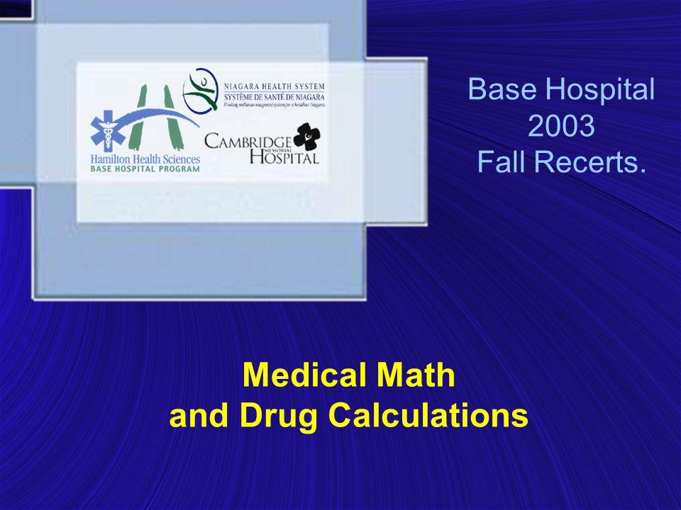 Base Hospital 2003 Fall Recerts. Medical Math and Drug Calculations