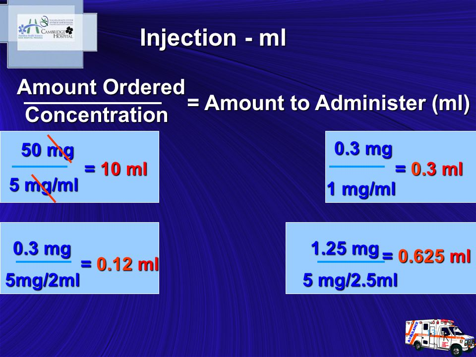 13 = Amount to Administer (ml) Concentration Amount Ordered 5 mg/ml 5 mg/2.5ml 5mg/2ml 50 mg = 10 ml 1 mg/ml 0.3 mg = 0.3 ml 0.3 mg = 0.12 ml 1.25 mg
