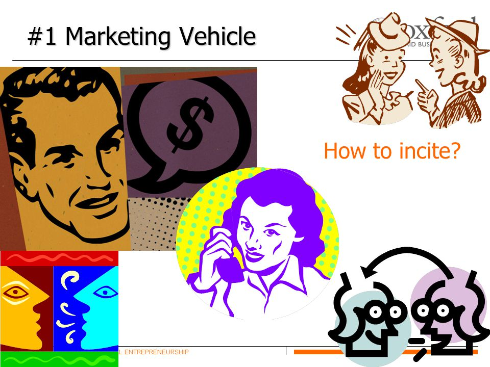SKOLL CENTRE FOR SOCIAL ENTREPRENEURSHIP20 #1 Marketing Vehicle How to incite?
