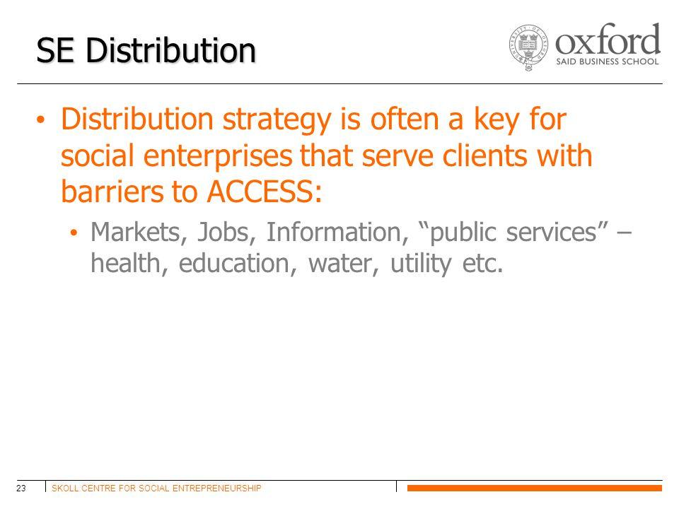 SKOLL CENTRE FOR SOCIAL ENTREPRENEURSHIP23 SE Distribution Distribution strategy is often a key for social enterprises that serve clients with barrier