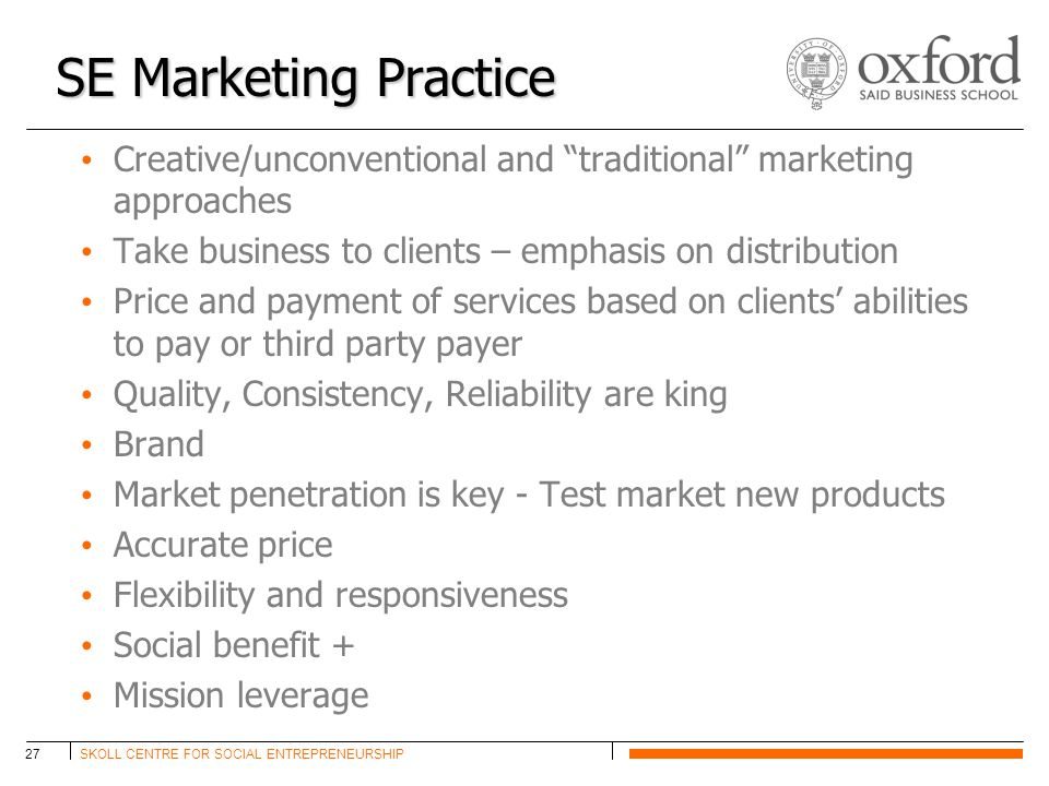 """SKOLL CENTRE FOR SOCIAL ENTREPRENEURSHIP27 SE Marketing Practice Creative/unconventional and """"traditional"""" marketing approaches Take business to clien"""