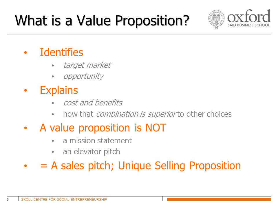 SKOLL CENTRE FOR SOCIAL ENTREPRENEURSHIP9 What is a Value Proposition.