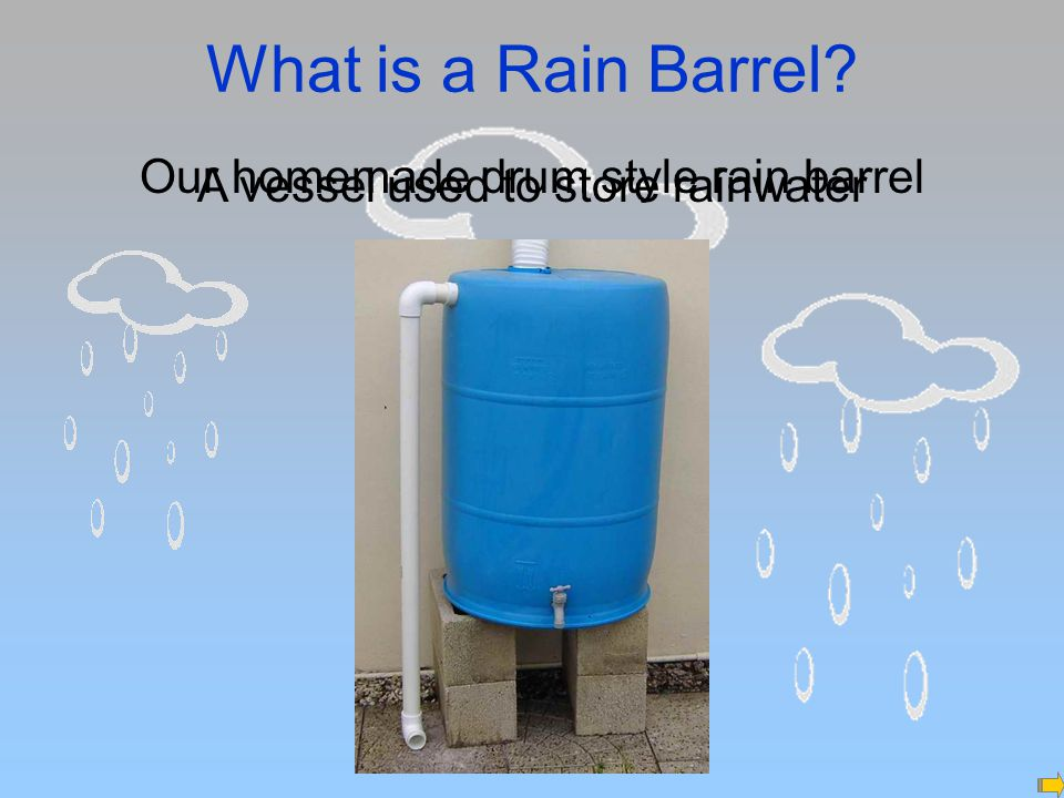 Our homemade drum style rain barrel A vessel used to store rainwater What is a Rain Barrel?