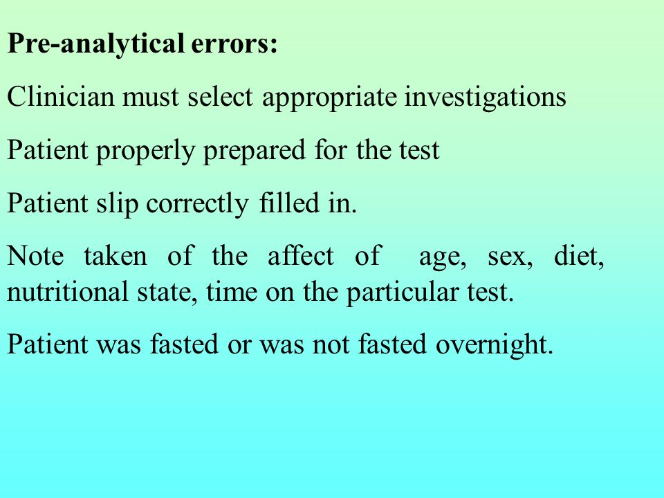 Pre-analytical errors: Clinician must select appropriate investigations Patient properly prepared for the test Patient slip correctly filled in. Note