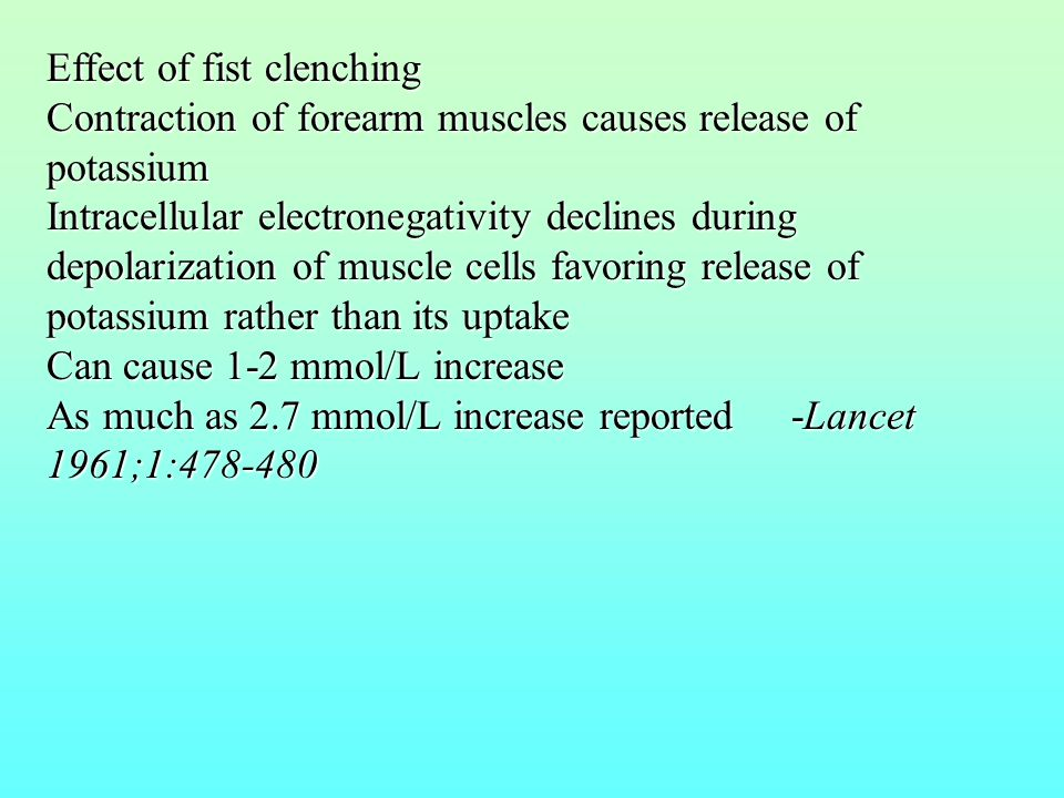 Effect of fist clenching Contraction of forearm muscles causes release of potassium Intracellular electronegativity declines during depolarization of