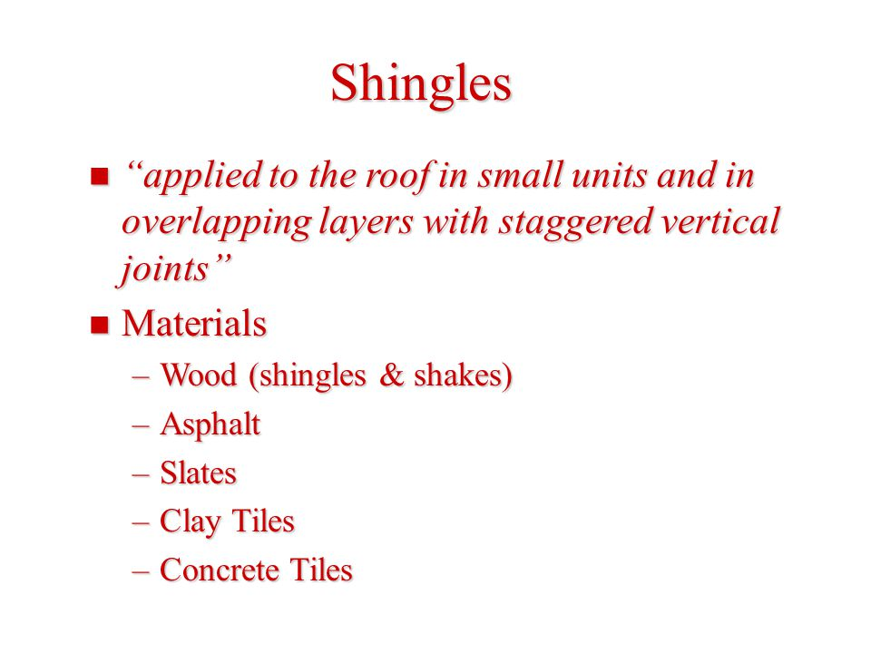 "Shingles ""applied to the roof in small units and in overlapping layers with staggered vertical joints"" ""applied to the roof in small units and in over"
