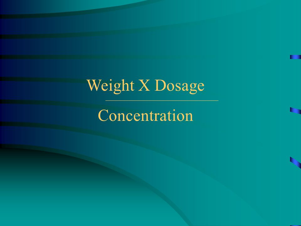 Weight X Dosage Concentration