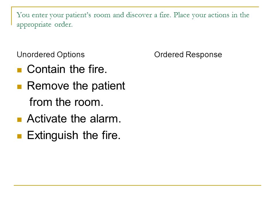 You enter your patient's room and discover a fire.