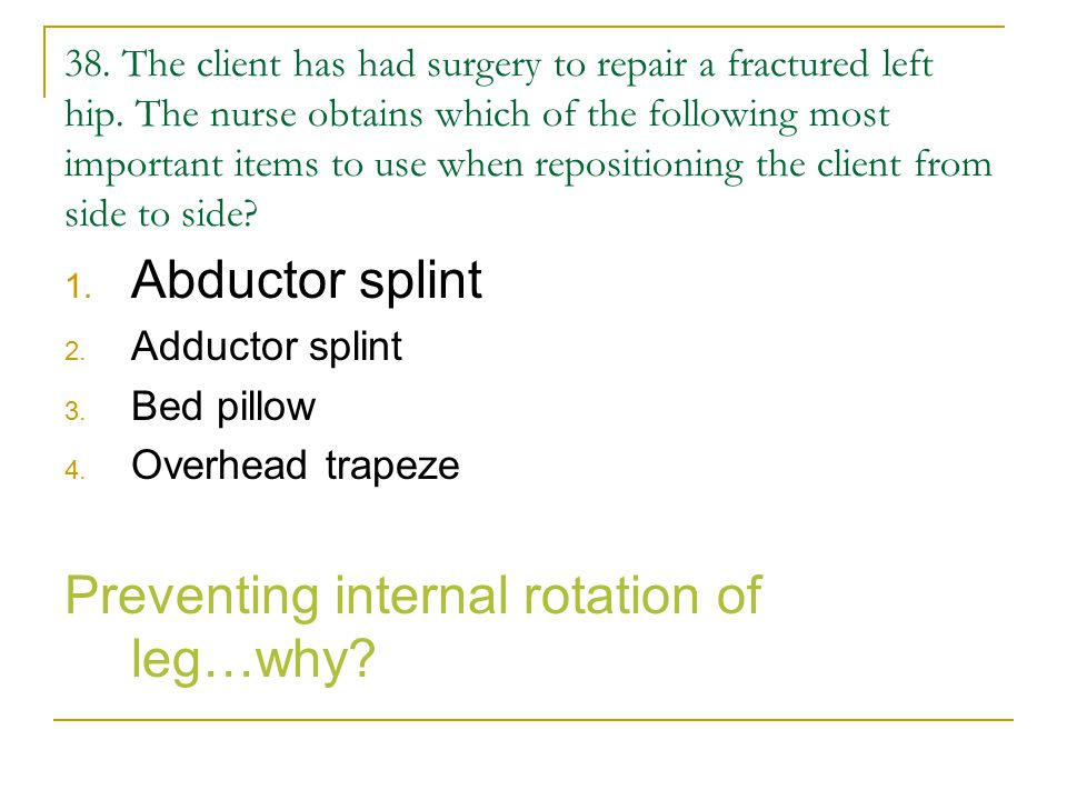 38.The client has had surgery to repair a fractured left hip.