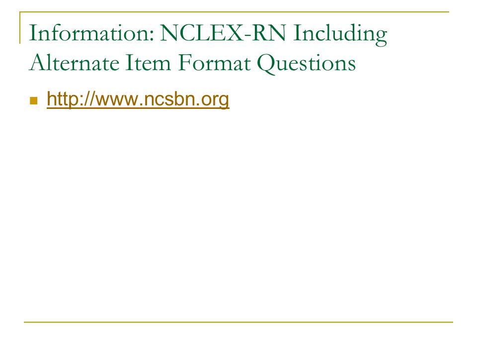 Information: NCLEX-RN Including Alternate Item Format Questions http://www.ncsbn.org