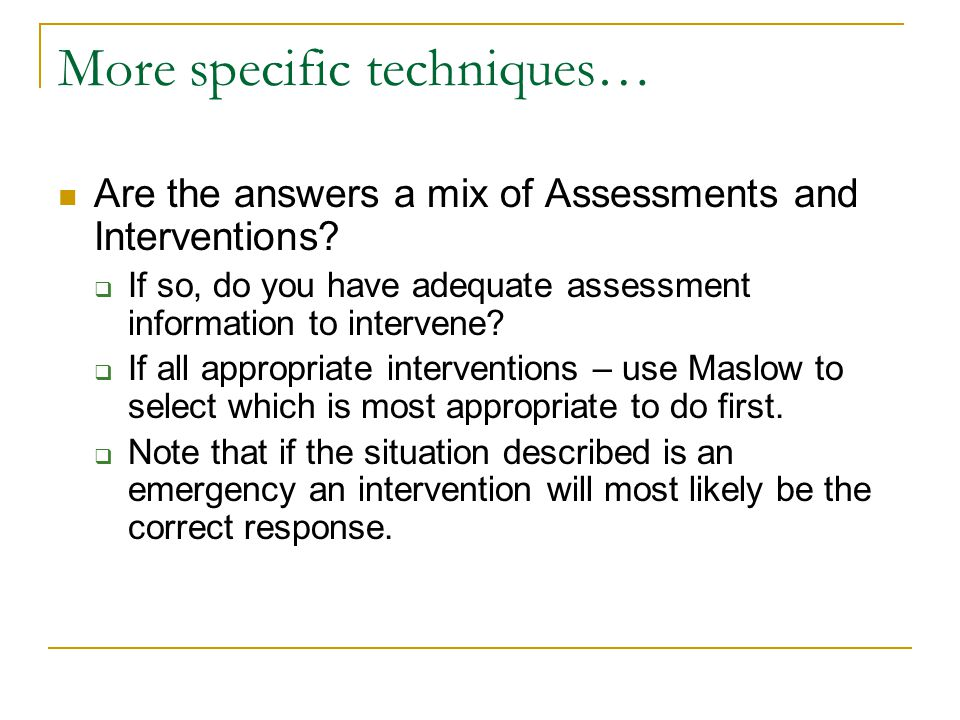 More specific techniques… Are the answers a mix of Assessments and Interventions.