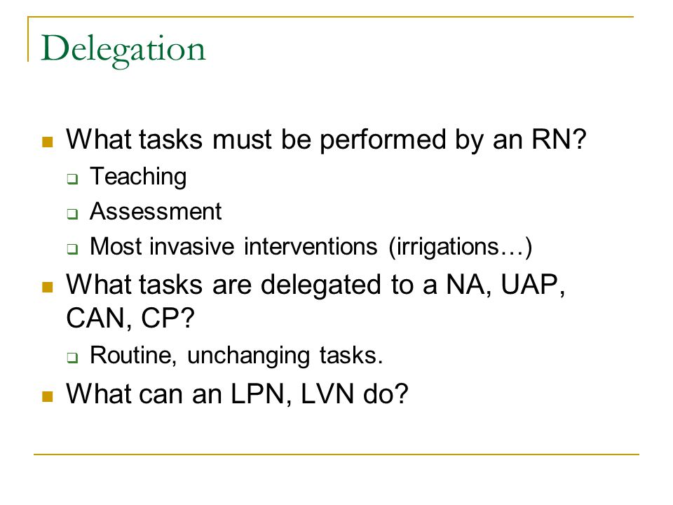 Delegation What tasks must be performed by an RN.