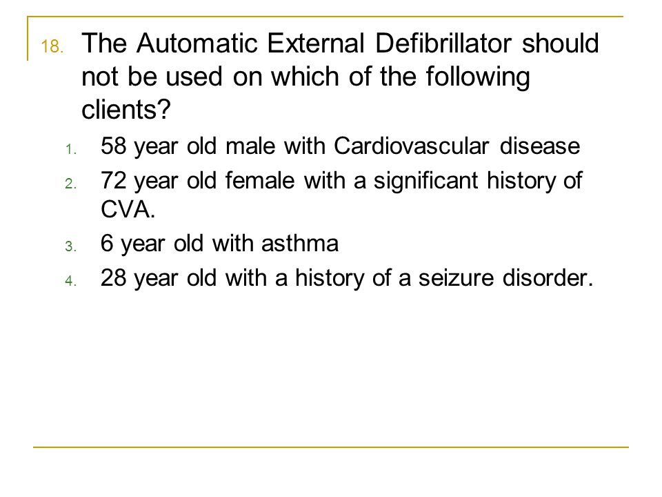 18.The Automatic External Defibrillator should not be used on which of the following clients.