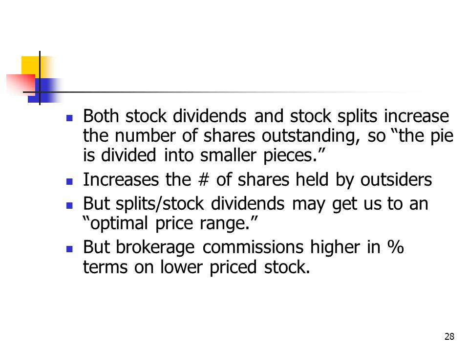 "28 Both stock dividends and stock splits increase the number of shares outstanding, so ""the pie is divided into smaller pieces."" Increases the # of sh"
