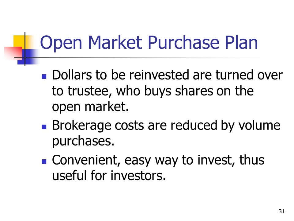 31 Open Market Purchase Plan Dollars to be reinvested are turned over to trustee, who buys shares on the open market. Brokerage costs are reduced by v