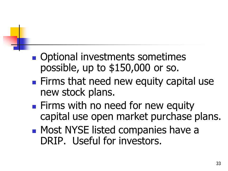 33 Optional investments sometimes possible, up to $150,000 or so. Firms that need new equity capital use new stock plans. Firms with no need for new e