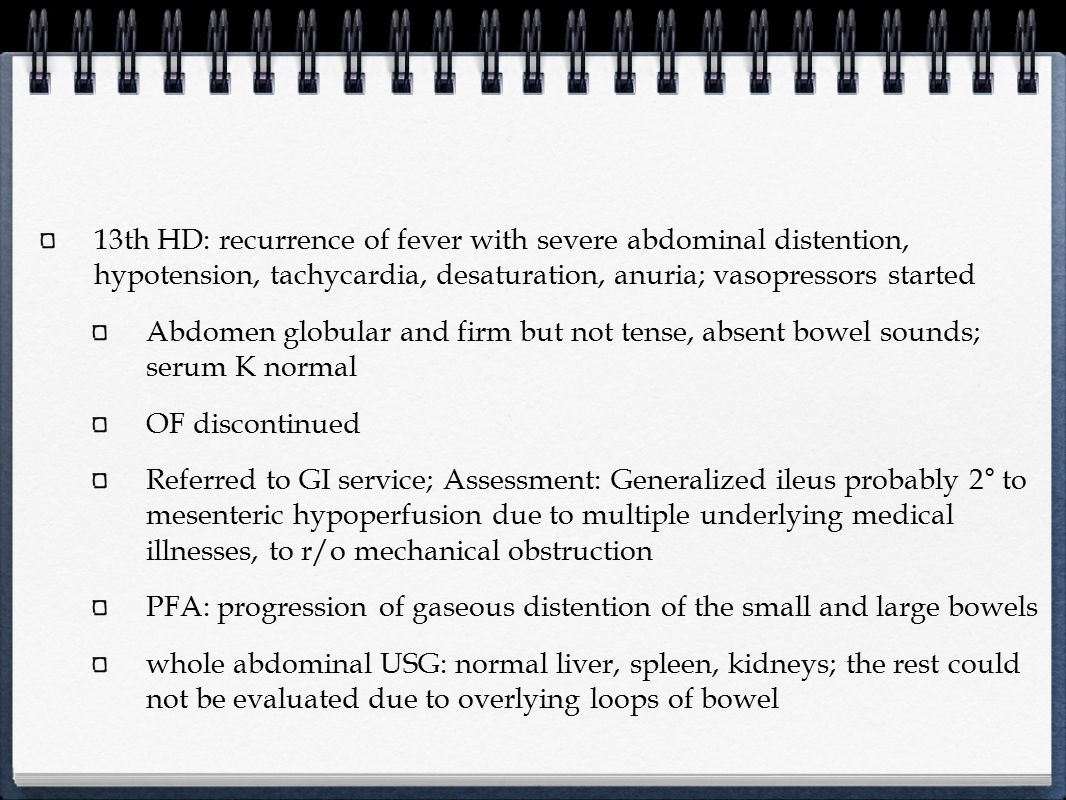 13th HD: recurrence of fever with severe abdominal distention, hypotension, tachycardia, desaturation, anuria; vasopressors started Abdomen globular a