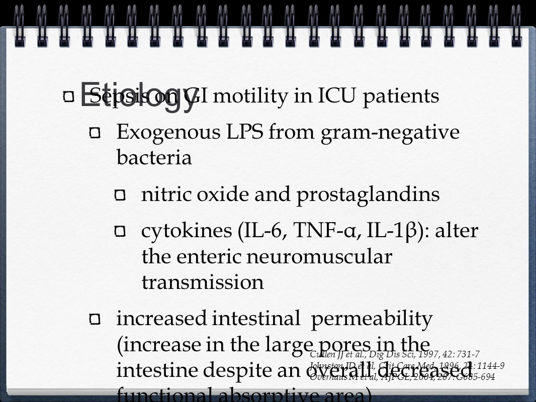 Etiology Sepsis on GI motility in ICU patients Exogenous LPS from gram-negative bacteria nitric oxide and prostaglandins cytokines (IL-6, TNF-α, IL-1β