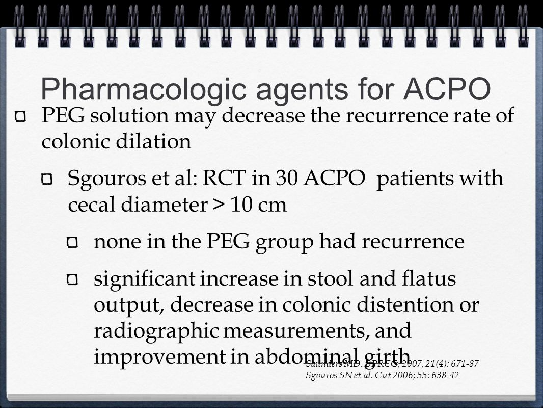 Pharmacologic agents for ACPO PEG solution may decrease the recurrence rate of colonic dilation Sgouros et al: RCT in 30 ACPO patients with cecal diam