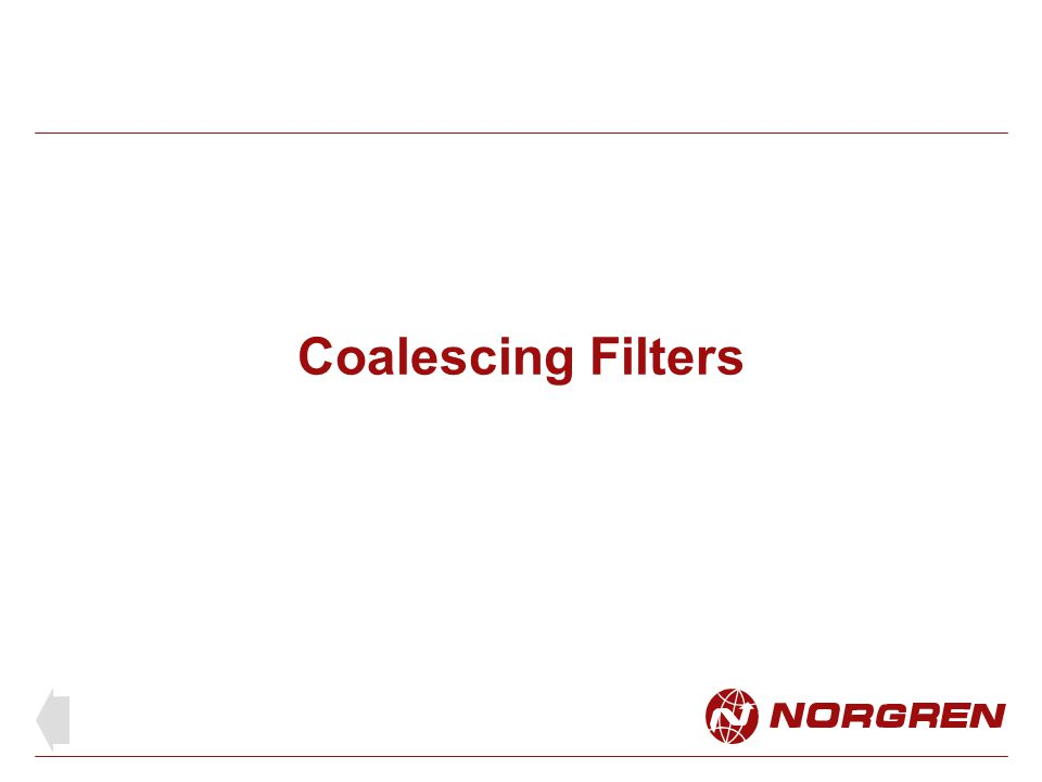 Coalescing filters For applications where the air is to be exceptionally clean and free of oil For use in food and drug processing, air bearings and paint spraying etc.