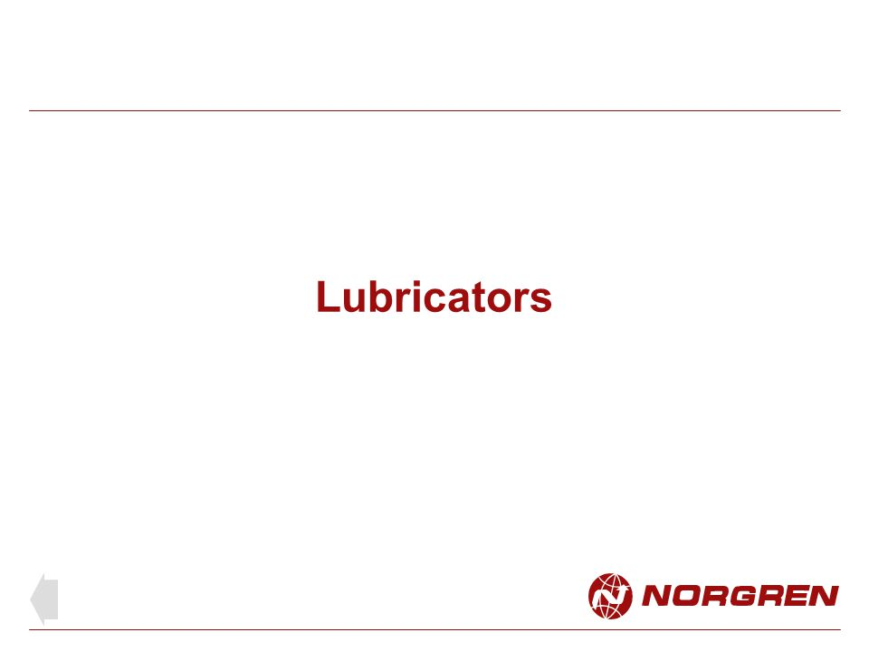 Lubrication For efficient running of pneumatic equipment and long life of seals and wearing surfaces, correct lubrication is essential Where non-lube equipment is used it has been pre- lubricated on assembly and will last for the normal life expectancy of that equipment without further lubrication.