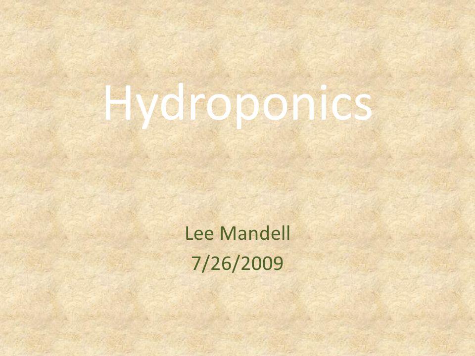 Hydroponics Lee Mandell 7/26/2009