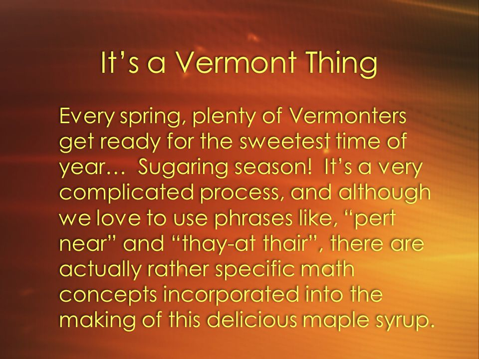 It's a Vermont Thing Every spring, plenty of Vermonters get ready for the sweetest time of year… Sugaring season.
