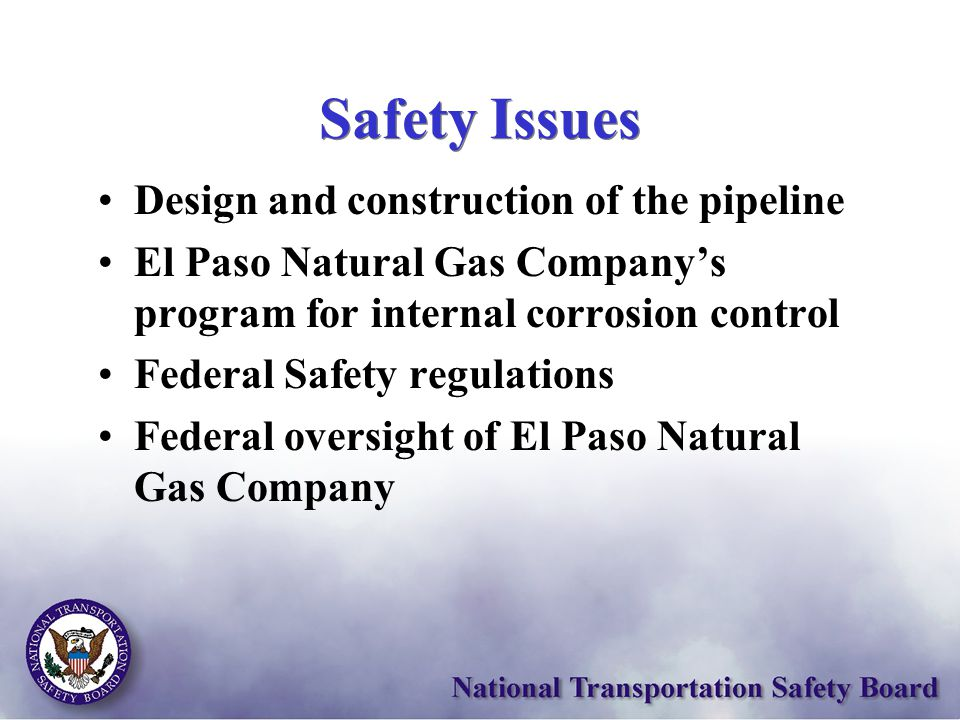 Safety Issues Design and construction of the pipeline El Paso Natural Gas Company's program for internal corrosion control Federal Safety regulations