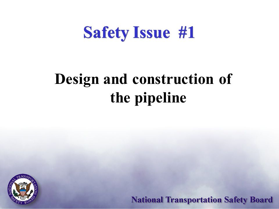 Design and construction of the pipeline Safety Issue #1