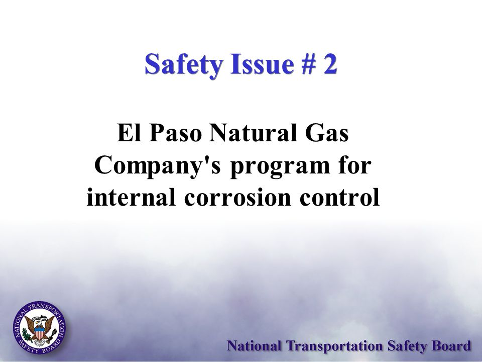 Safety Issue # 2 El Paso Natural Gas Company's program for internal corrosion control