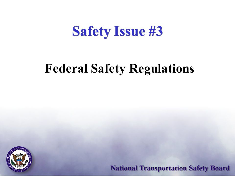Safety Issue #3 Federal Safety Regulations