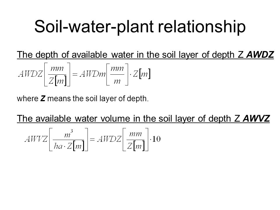 Soil-water-plant relationship The depth of available water in the soil layer of depth Z AWDZ where Z means the soil layer of depth.
