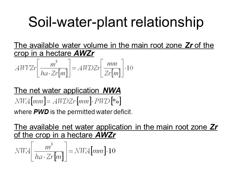 Soil-water-plant relationship The available water volume in the main root zone Zr of the crop in a hectare AWZr The net water application NWA where PWD is the permitted water deficit.
