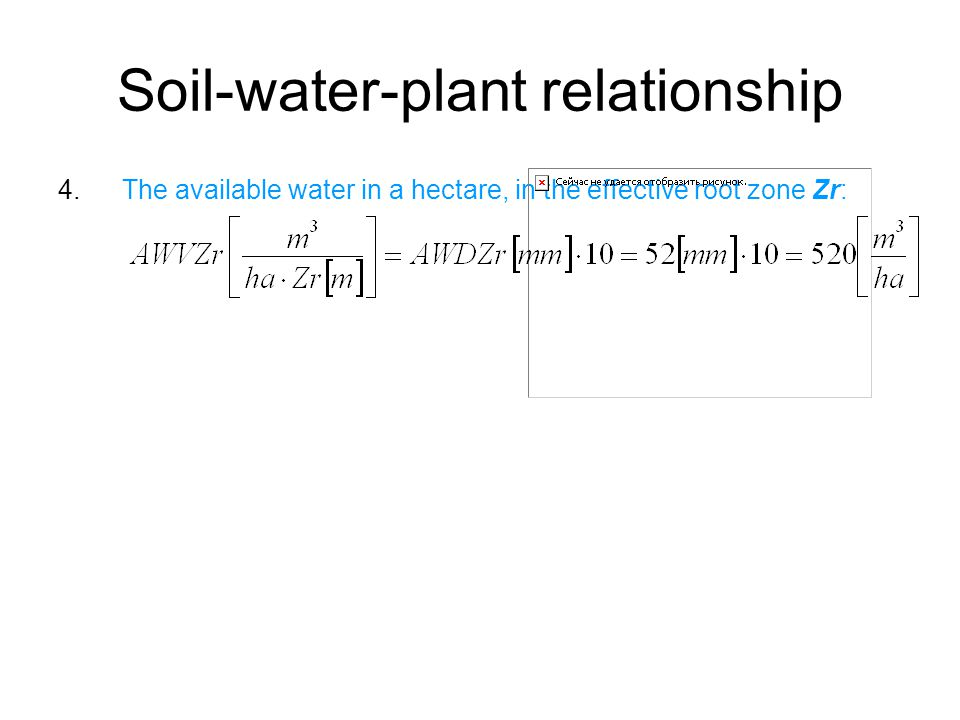 Soil-water-plant relationship 4.The available water in a hectare, in the effective root zone Zr: