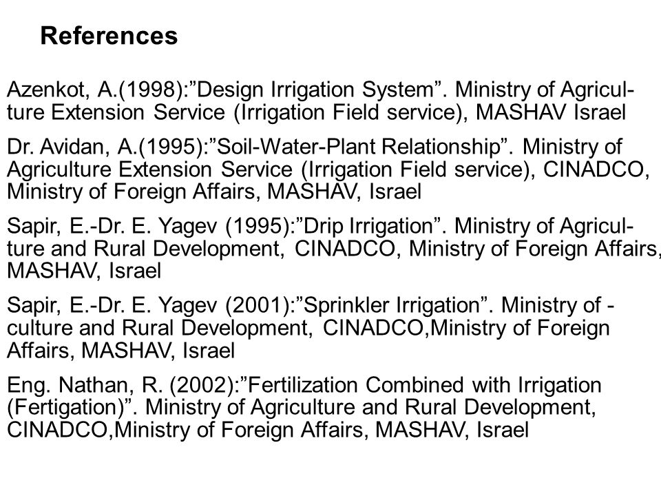 References Azenkot, A.(1998): Design Irrigation System .