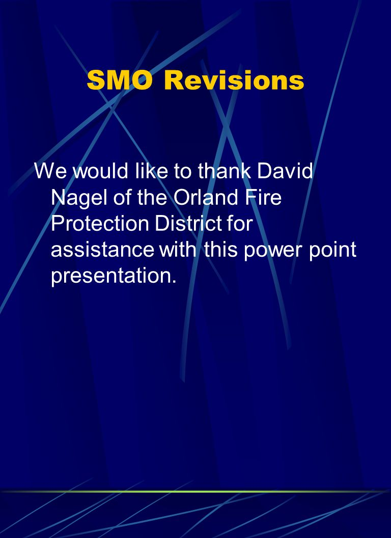 SMO Revisions We would like to thank David Nagel of the Orland Fire Protection District for assistance with this power point presentation.