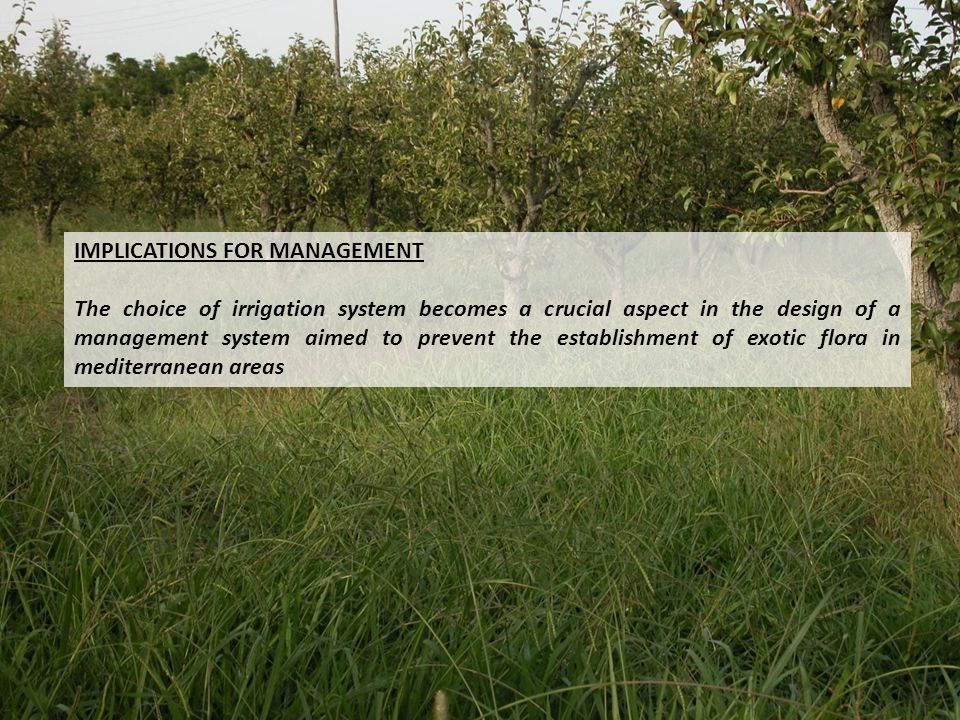 IMPLICATIONS FOR MANAGEMENT The choice of irrigation system becomes a crucial aspect in the design of a management system aimed to prevent the establishment of exotic flora in mediterranean areas