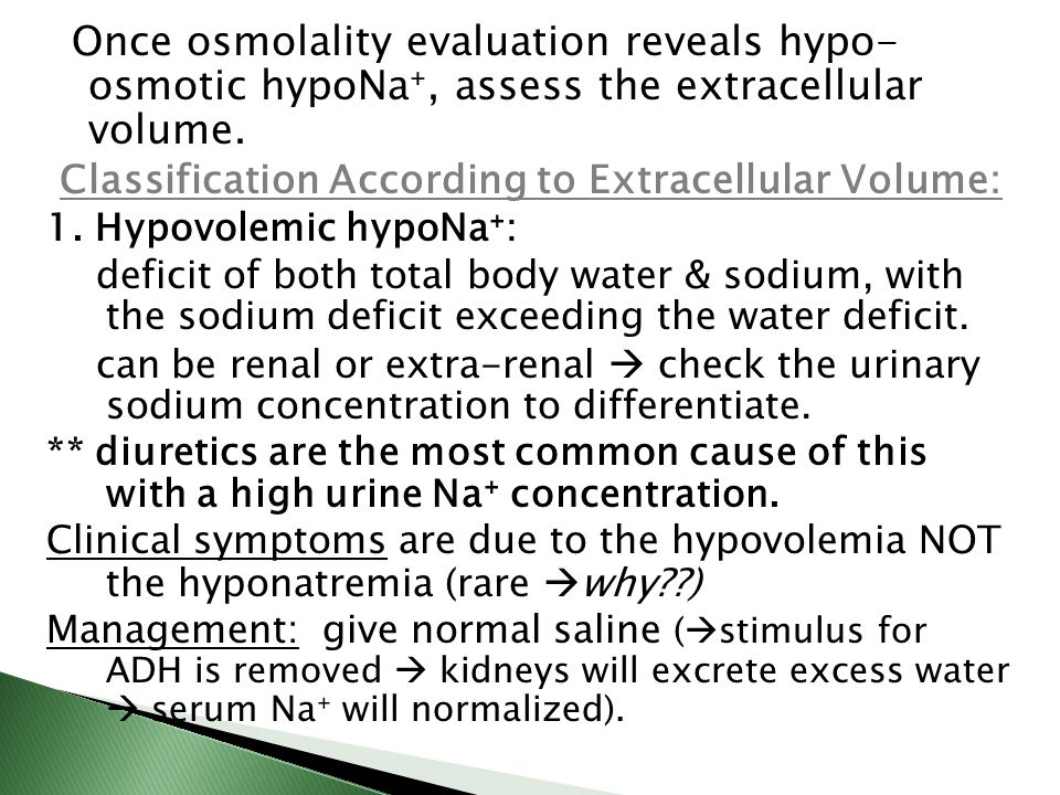 Once osmolality evaluation reveals hypo- osmotic hypoNa⁺, assess the extracellular volume. Classification According to Extracellular Volume: 1. Hypovo