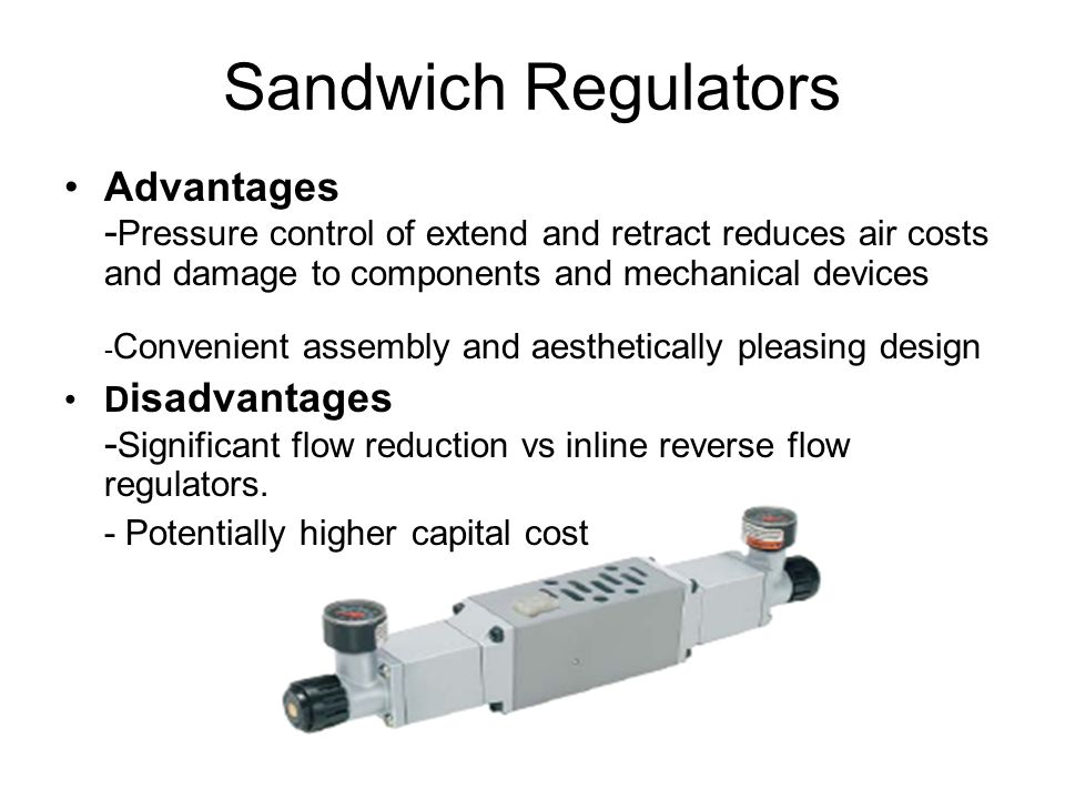 Sandwich Regulators Advantages - Pressure control of extend and retract reduces air costs and damage to components and mechanical devices - Convenient