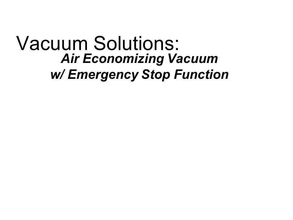 Vacuum Solutions: Air Economizing Vacuum w/ Emergency Stop Function