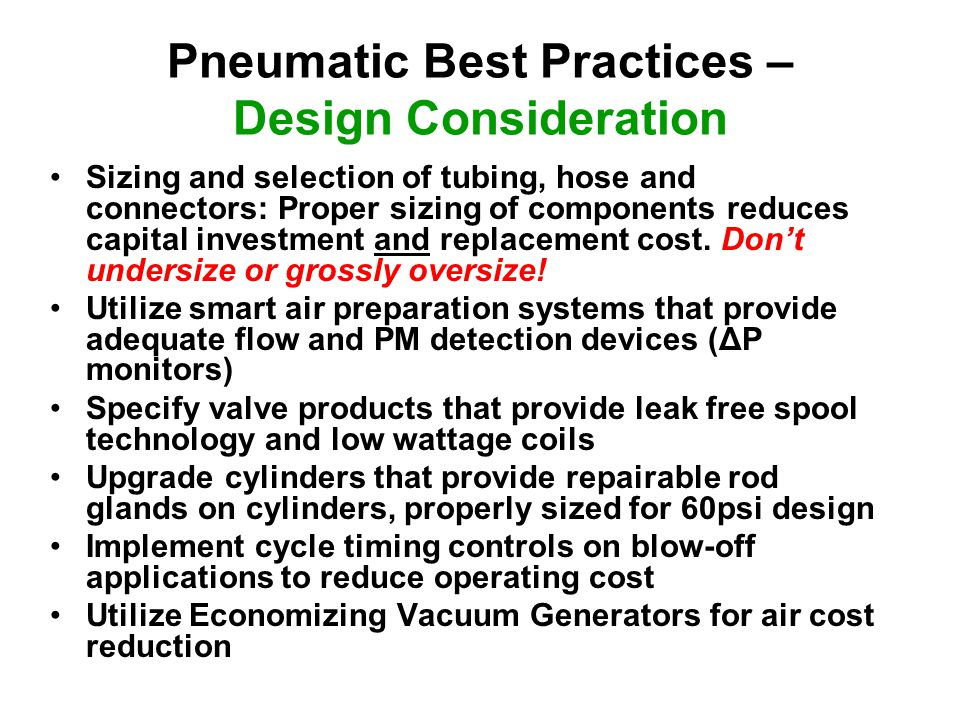Pneumatic Best Practices – Design Consideration Sizing and selection of tubing, hose and connectors: Proper sizing of components reduces capital inves
