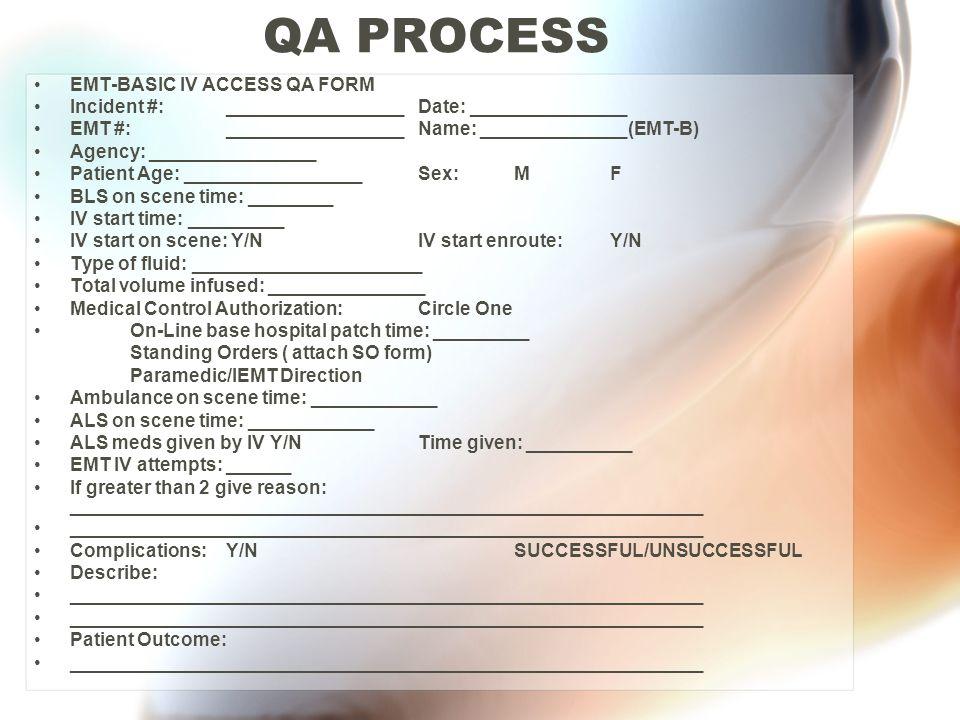 QA PROCESS EMT-BASIC IV ACCESS QA FORM Incident #: _________________ Date: _______________ EMT #:_________________Name: ______________(EMT-B) Agency: