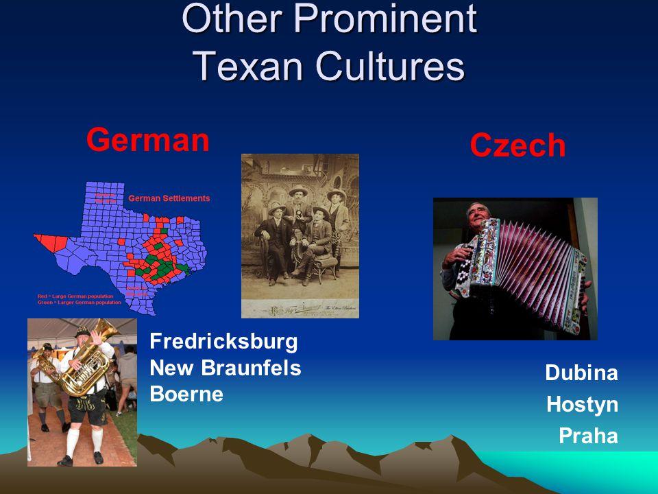 Other Prominent Texan Cultures German Czech Dubina Hostyn Praha Fredricksburg New Braunfels Boerne