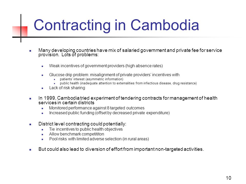 10 Contracting in Cambodia Many developing countries have mix of salaried government and private fee for service provision.