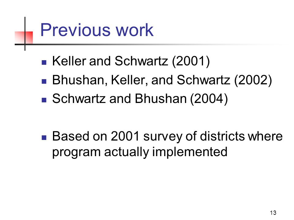 13 Previous work Keller and Schwartz (2001) Bhushan, Keller, and Schwartz (2002) Schwartz and Bhushan (2004) Based on 2001 survey of districts where program actually implemented