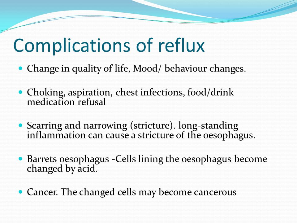 Complications of reflux Change in quality of life, Mood/ behaviour changes.