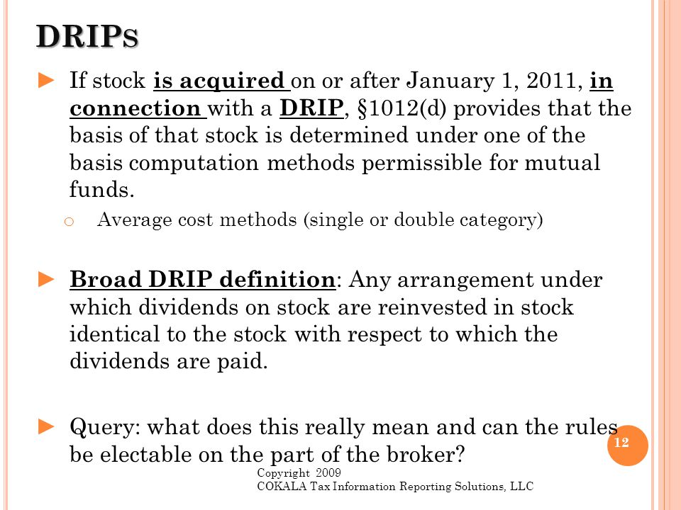 DRIP S ►If stock is acquired on or after January 1, 2011, in connection with a DRIP, §1012(d) provides that the basis of that stock is determined unde