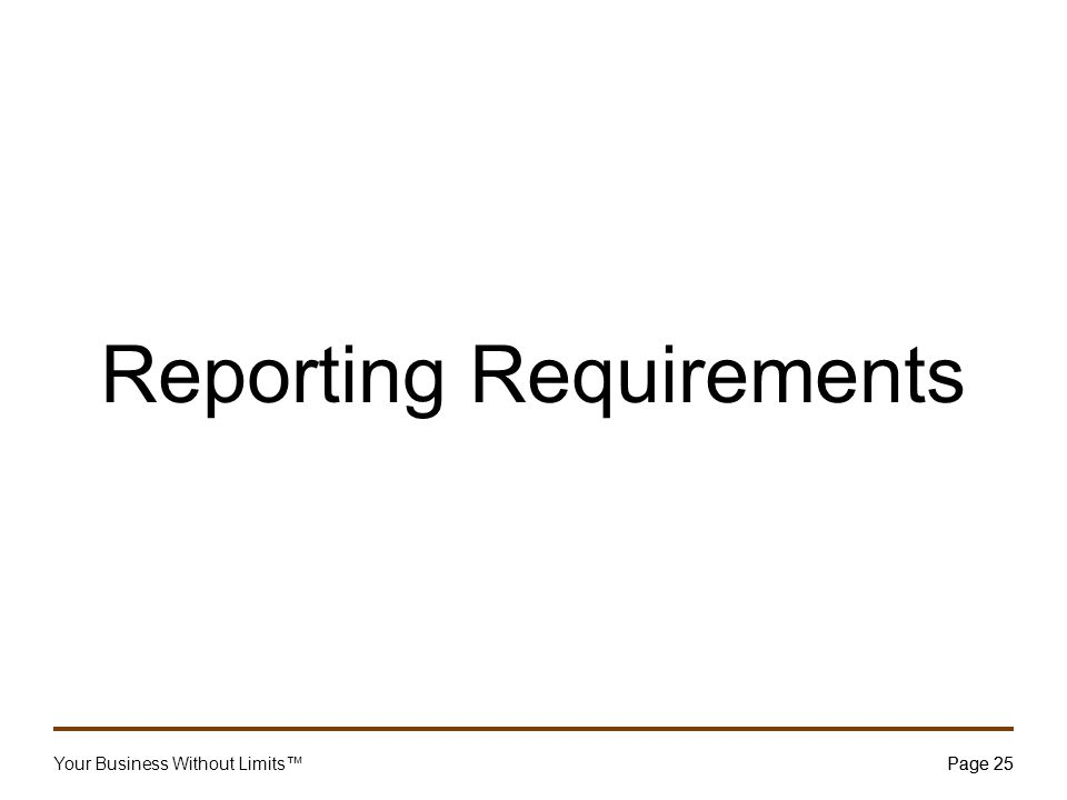 Your Business Without Limits™Page 25 Reporting Requirements