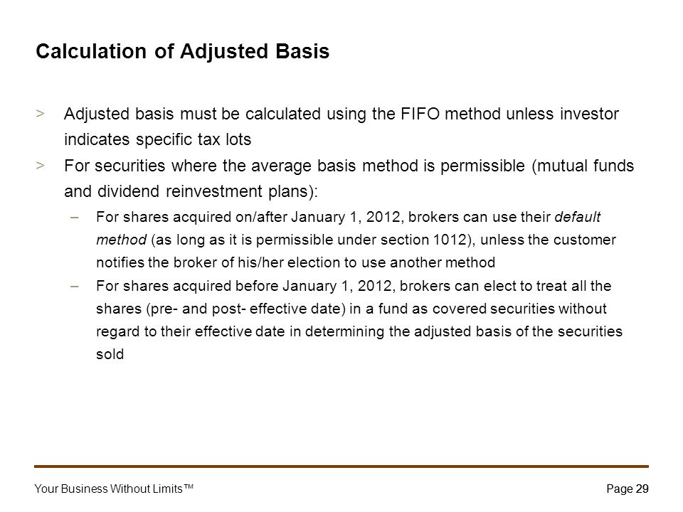 Your Business Without Limits™Page 29 29 Calculation of Adjusted Basis >Adjusted basis must be calculated using the FIFO method unless investor indicat